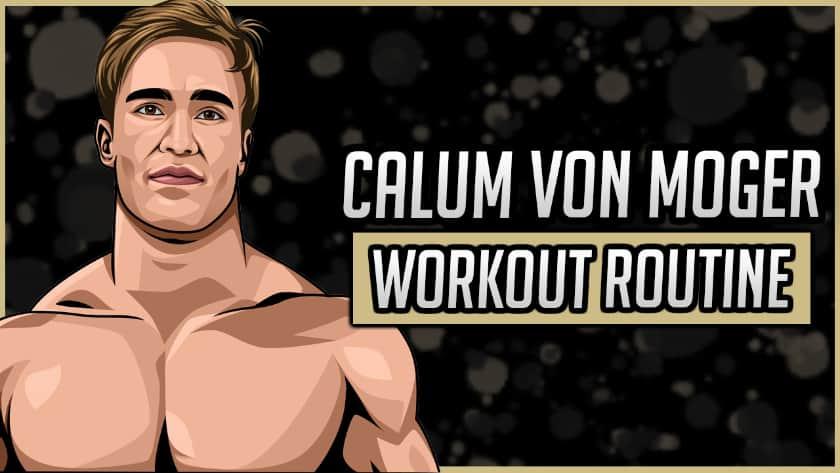 Calum Von Moger Workout Routine